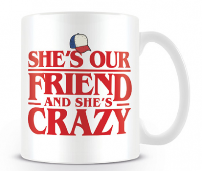 TAZA STRANGER THINGS SHE'S OUR FRIENDS AND SHE'S CRAZY